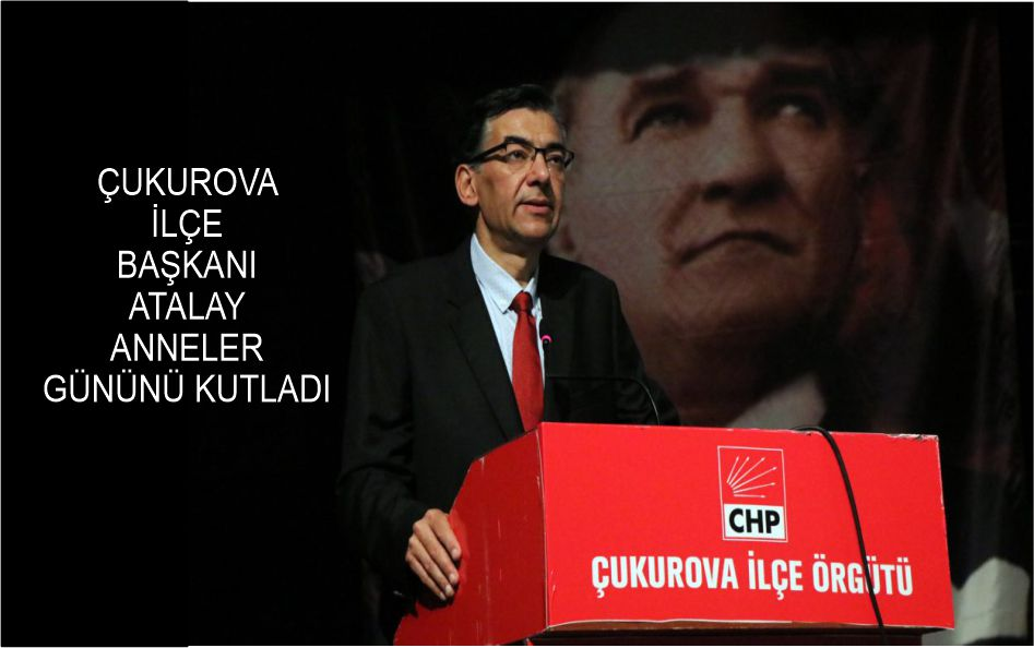 CHP Çukurova İlçe Başkanı Atay, Anneler Günü'nü Kutladı