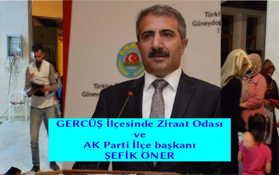 GERCÜŞ İlçesinde ziraat odası ve AK Parti ilçe başkanlığı yapan ŞEFİK ÖNER