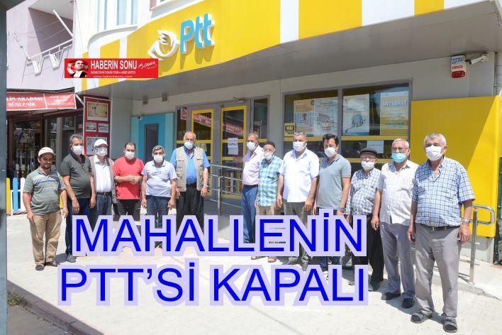 MAHALLENİN TEK PTT'Sİ KAPATILDI, VATANDAŞ MAĞDUR OLDU