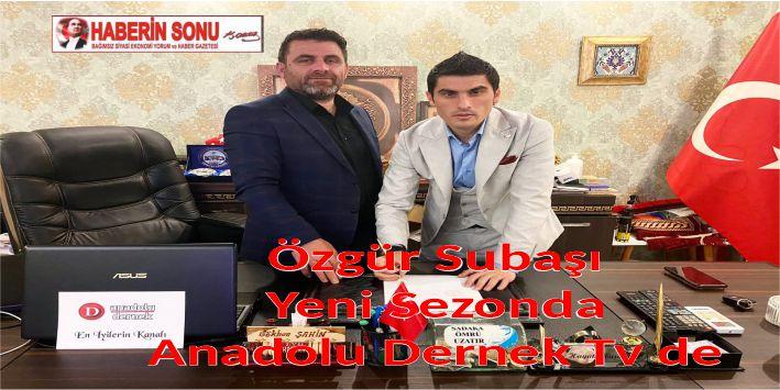 Özgür Subaşı Yeni Sezonda Anadolu Dernek Tv de