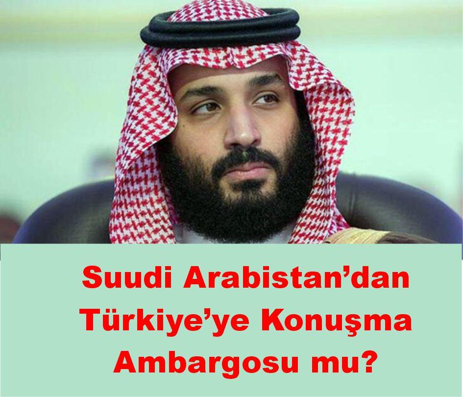 Suudi Arabistan'dan Türkiye'ye Konuşma Ambargosu mu?