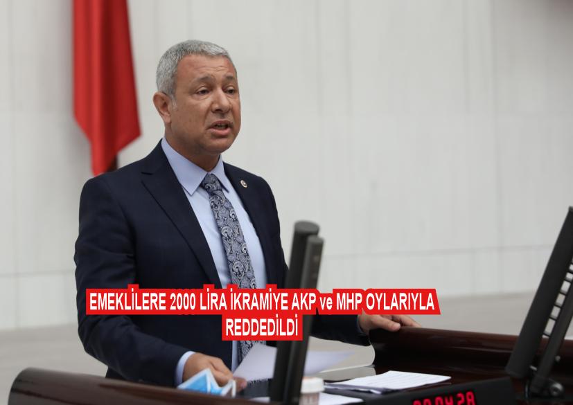 EMEKLİLERE 2000 LİRA İKRAMİYE AKP ve MHP OYLARIYLA REDDEDİLDİ