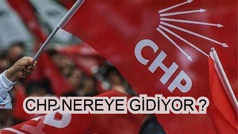 CHP NEREYE GİDİYOR
