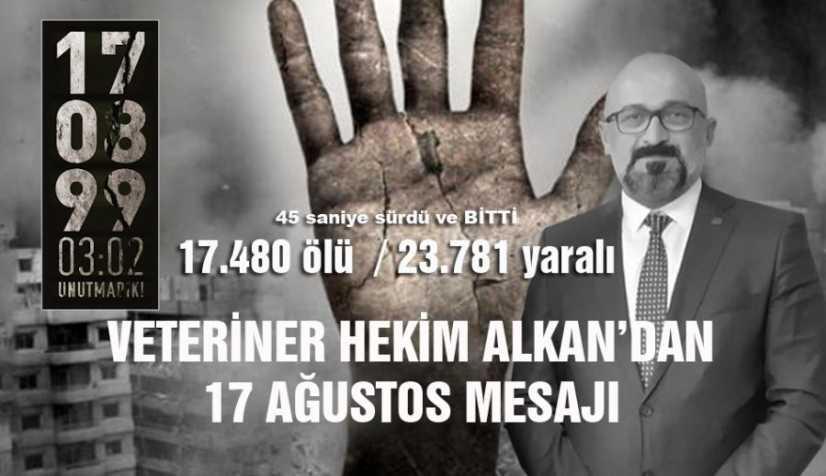 VETERİNER HEKİM ALKAN'DAN 17 AĞUSTOS MARMARA DEPREMİ MESAJI